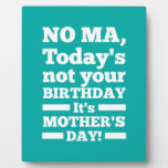 No Ma Today's not your birthday. It's Mother's Day Photo Plaque