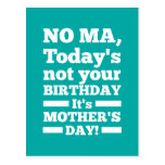 No Ma Today's not your birthday. It's Mother's Day Postcard