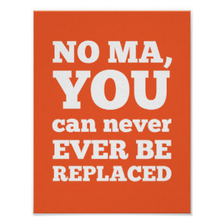 No Ma, You Can Never Ever Be Replaced Poster