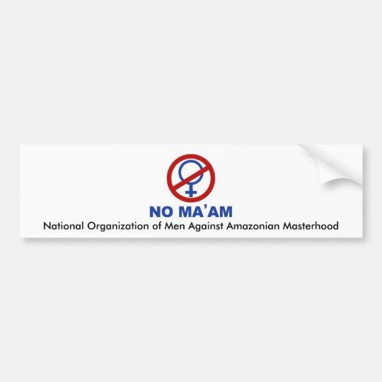No_maam, National Organization of Men Against A... Bumper Sticker