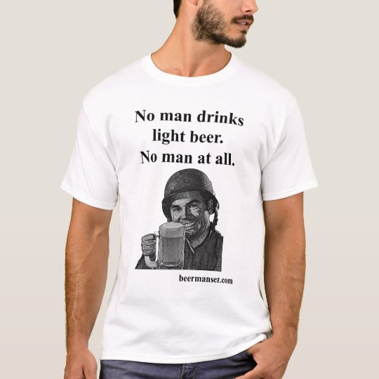 No Man Drinks Light Beer T-Shirt