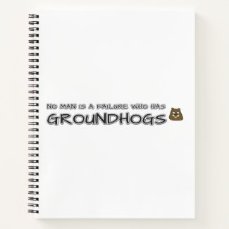 No man is a failure who has Groundhogs Notebook