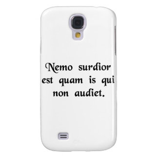 No man is more deaf than he who will not hear. galaxy s4 case