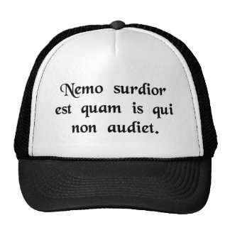 No man is more deaf than he who will not hear. trucker hat