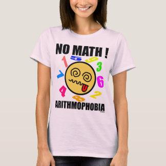 No math! Arithmophobia T-Shirt