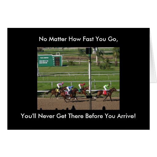 No Matter How Fast You Go You 39 Ll Never Get There Greeting