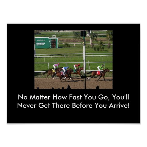 No Matter How Fast You Go You 39 Ll Never Get There Poster