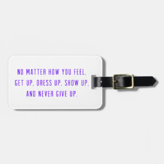 NO MATTER HOW YOU FEEL. GET UP. DRESS SHOW AND NEV LUGGAGE TAG