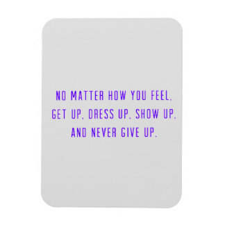 NO MATTER HOW YOU FEEL. GET UP. DRESS SHOW AND NEV MAGNET