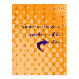 No Matter What Happens Everything Will Be Okay Postcard