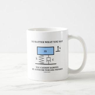 No Matter What You Say You Cannot Dampen Physics Coffee Mug