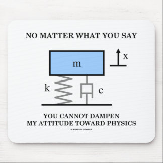 No Matter What You Say You Cannot Dampen Physics Mouse Pad