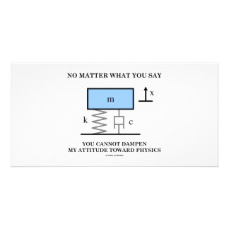 No Matter What You Say You Cannot Dampen Physics Personalized Photo Card