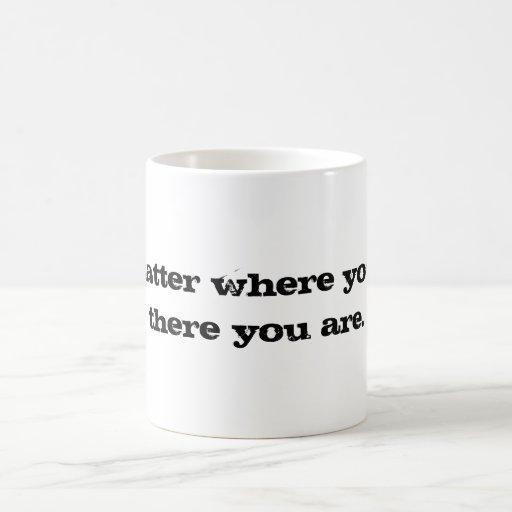 No Matter Where You Go There You Are Coffee Mug Zazzle