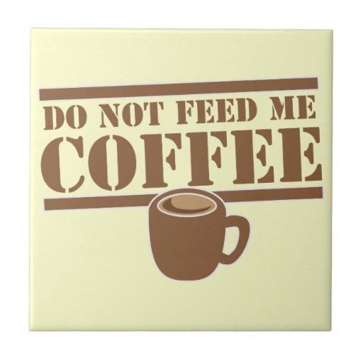 ¡No me alimente el CAFÉ!!! Azulejo Cerámica
