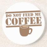 ¡No me alimente el CAFÉ!!! Posavasos Personalizados