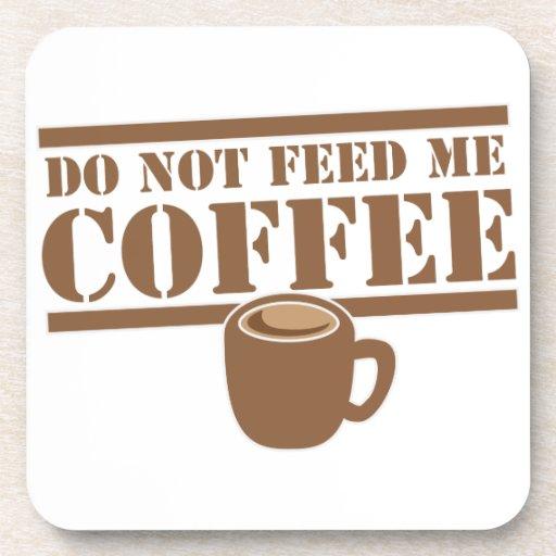 ¡No me alimente el CAFÉ!!! Posavasos De Bebida