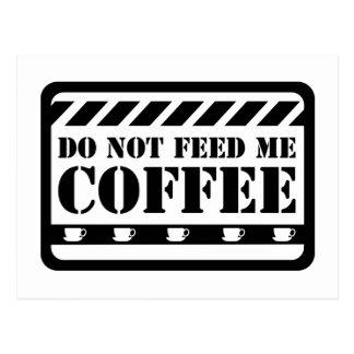 No me alimente el café postales