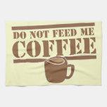 ¡No me alimente el CAFÉ!!! Toalla