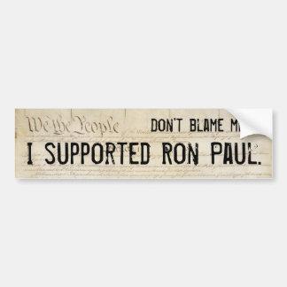 No me culpe. Apoyé a Ron Paul. Pegatina Para Auto
