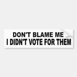 No me culpe no votó por ellos político divertido pegatina para auto