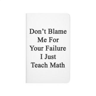 No me culpe por su fracaso que apenas enseño a mat cuaderno