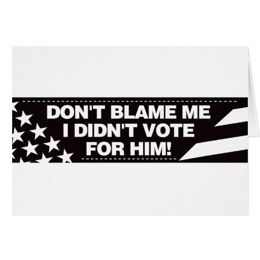 ¡No me culpe que no voté por él! Felicitacion