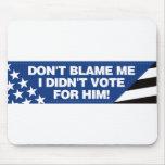 ¡No me culpe que no voté por él! Tapete De Raton