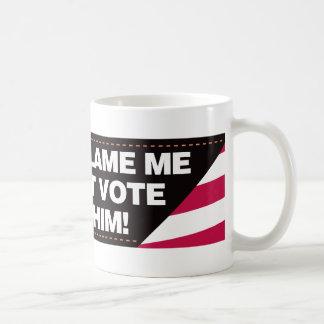 ¡No me culpe que no voté por él! Taza