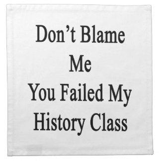 No me culpe que usted falló mi clase de historia servilletas imprimidas