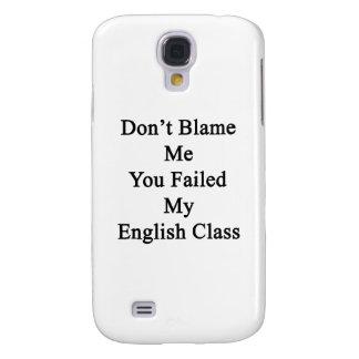 No me culpe que usted falló mi clase de inglés