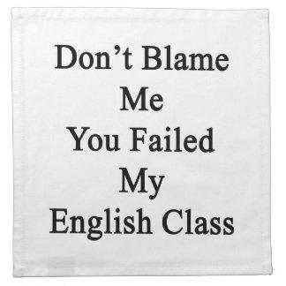 No me culpe que usted falló mi clase de inglés servilleta