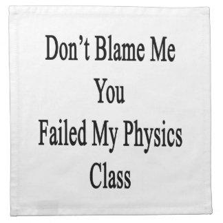 No me culpe que usted falló mi clase de la física servilletas