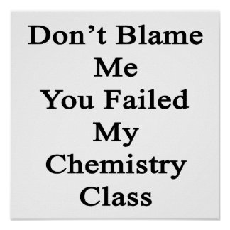No me culpe que usted falló mi clase de química impresiones