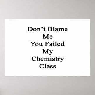 No me culpe que usted falló mi clase de química poster