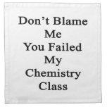 No me culpe que usted falló mi clase de química servilletas de papel