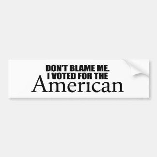 No me culpe que voté por el americano pegatina de parachoque