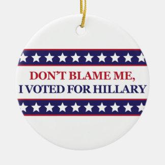 No me culpe que voté por Hillary Adorno Navideño Redondo De Cerámica