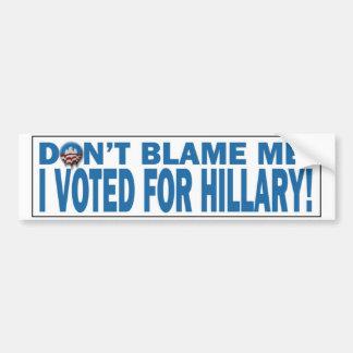 No me culpe que voté por Hillary Bumpersticker Pegatina Para Auto