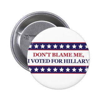 No me culpe que voté por Hillary Pin Redondo De 2 Pulgadas