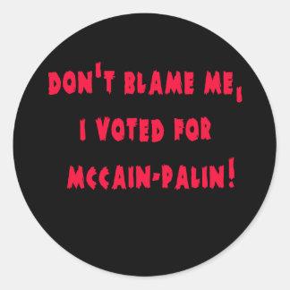 No me culpe que voté por McCain - Palin Pegatinas Redondas
