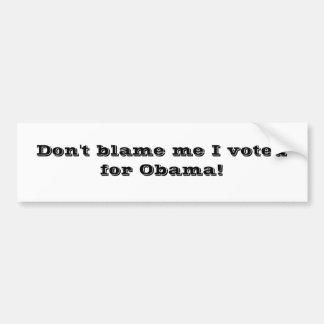 ¡No me culpe que voté por Obama! Etiqueta De Parachoque
