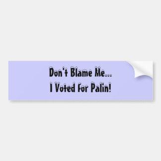 ¡No me culpe… que voté por Palin! Pegatina Para Auto