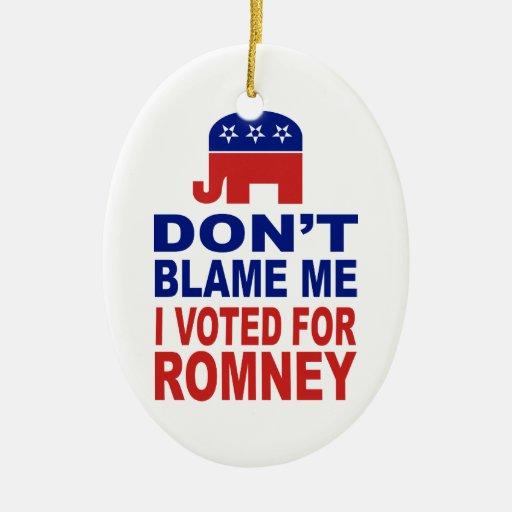No me culpe que voté por Romney Ornamentos De Navidad