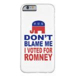 No me culpe que voté por Romney Funda De iPhone 6 Barely There