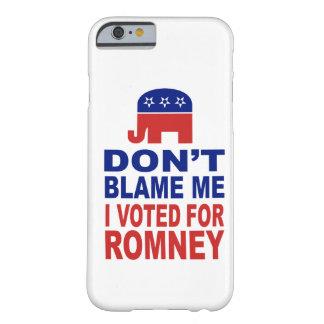 No me culpe que voté por Romney Funda Para iPhone 6 Barely There