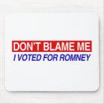 No me culpe que voté por Romney Mousepad