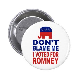 No me culpe que voté por Romney Pin Redondo De 2 Pulgadas