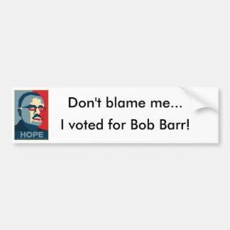 No me culpe… Voté por Bob Barr Pegatina De Parachoque