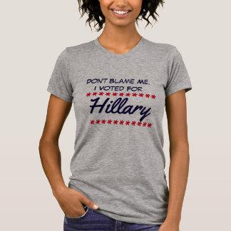 """""""No me culpe. Voté por Hillary """" Playera"""